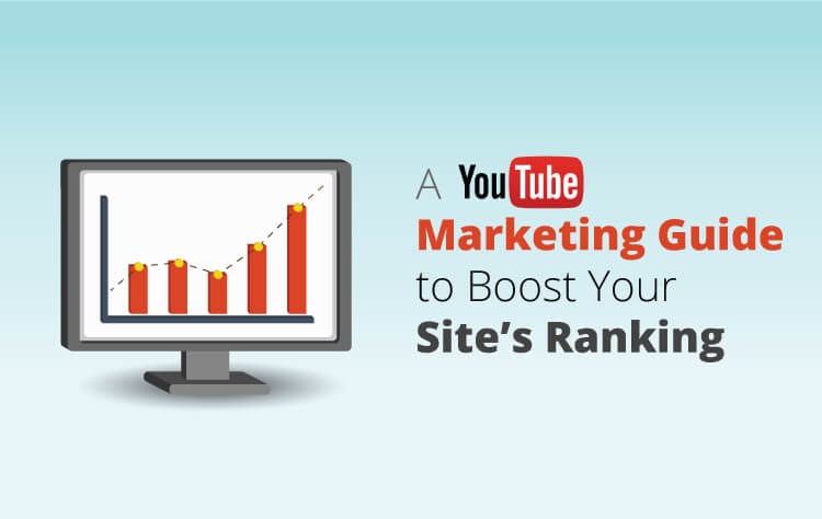 A Youtube Marketing Guide to Boost Your Site's Ranking