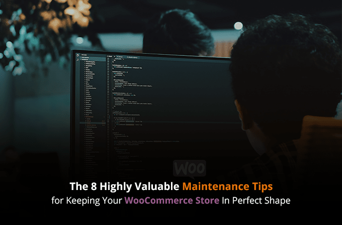 The 8 Highly Valuable Maintenance Tips for Keeping Your WooCommerce Store In Perfect Shape