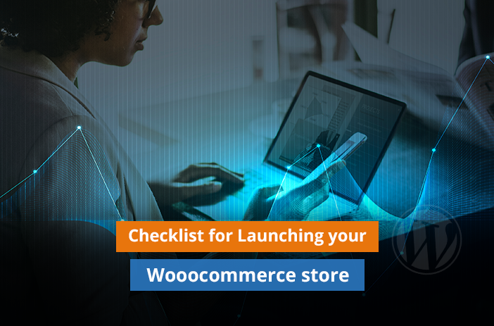 Ultimate Checklist You Need to Launch WooCommerce Store